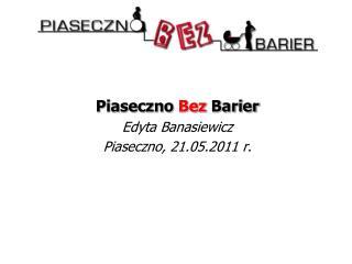 Piaseczno Bez Barier Edyta Banasiewicz Piaseczno, 21.05.2011 r.