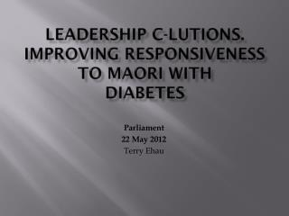 Leadership C- lutions . Improving Responsiveness to Maori with Diabetes
