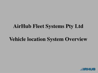 AirHub Fleet Systems Pty Ltd Vehicle location System Overview