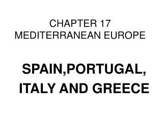 CHAPTER 17 MEDITERRANEAN EUROPE