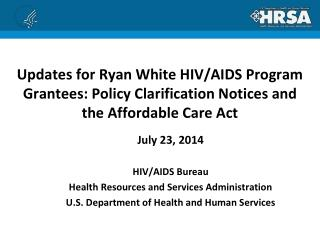 July 23, 2014 HIV/AIDS Bureau Health Resources and Services Administration