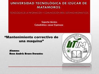 Soporte técnico Catedrático: cessar Espinoza