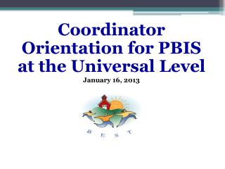 Coordinator Orientation for PBIS at the Universal Level January 16, 2013