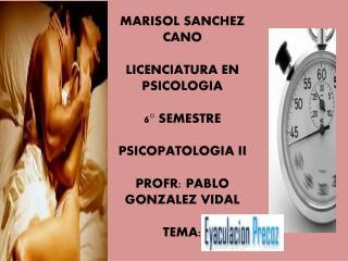 MARISOL SANCHEZ CANO LICENCIATURA EN PSICOLOGIA 6° SEMESTRE PSICOPATOLOGIA II