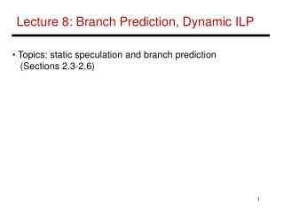 Lecture 8: Branch Prediction, Dynamic ILP