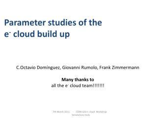 Parameter studies of the e - cloud build up