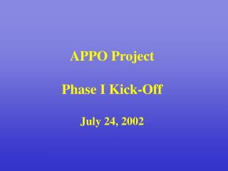 APPO Project Phase I Kick-Off July 24, 2002