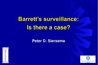 Barrett's surveillance:  Is there a case? Peter D. Siersema
