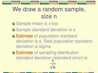 We draw a random sample, size n
