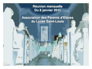 Réunion mensuelle Du 8 janvier 2011 Association des Parents d'Élèves du Lycée Saint-Louis
