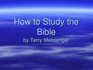 How to Study the Bible by  Terry Messenger
