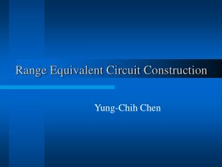 Range Equivalent Circuit Construction