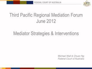 Third Pacific Regional Mediation Forum June 2012 Mediator Strategies & Interventions