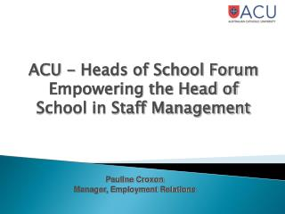 ACU - Heads of School Forum Empowering the Head of School in Staff Management