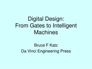 Digital Design: From Gates to Intelligent Machines