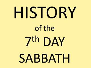 HISTORY of the 7 th DAY SABBATH