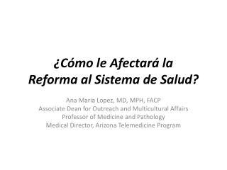 ¿Cómo le Afectará la Reforma al Sistema de Salud?