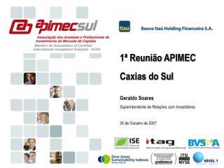 1ª Reunião A PIMEC Caxias do Sul Geraldo Soares Superintendente de Relações com Investidores