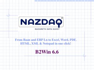 From Baan and ERP Ln to Excel, Word, PDF, HTML, XML & Notepad in one click!