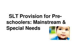 SLT Provision for Pre-schoolers: Mainstream & Special Needs