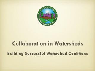 Collaboration in Watersheds Building Successful Watershed Coalitions