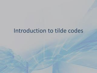 Introduction to tilde codes
