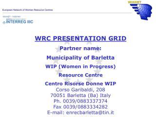 WRC PRESENTATION GRID Partner name: Municipality of Barletta WIP (Women in Progress)