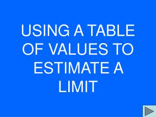 USING A TABLE OF VALUES TO ESTIMATE A LIMIT