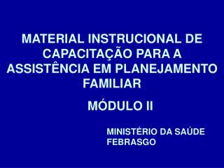 MATERIAL INSTRUCIONAL DE CAPACITAÇÃO PARA A ASSISTÊNCIA EM PLANEJAMENTO FAMILIAR