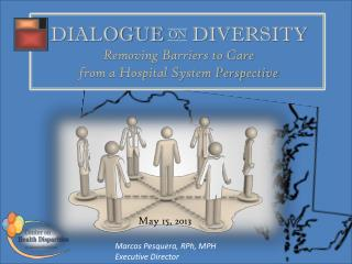 DIALOGUE  on  DIVERSITY Removing Barriers to Care  from a Hospital System Perspective