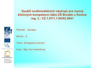 Předmět : Zeměpis Ročník : 8. Téma : Energetický průmysl Autor : Mgr. Eva Vyskočilová