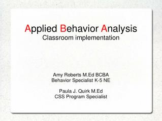 A pplied  B ehavior  A nalysis Classroom implementation  Amy Roberts M.Ed BCBA