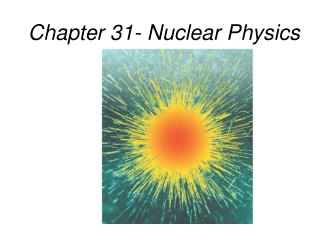 Chapter 31- Nuclear Physics