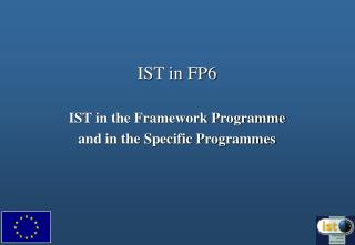 IST in FP6 IST in the Framework Programme and in the Specific Programmes