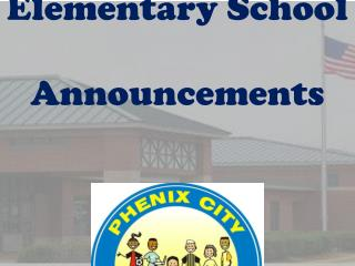Phenix City Elementary School Announcements