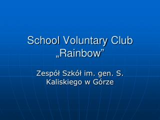 "School Voluntary Club "" Rainbow """