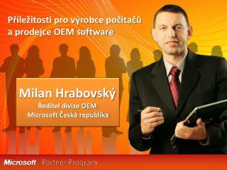 Milan Hrabovský Ředitel divize OEM Microsoft Česká republika