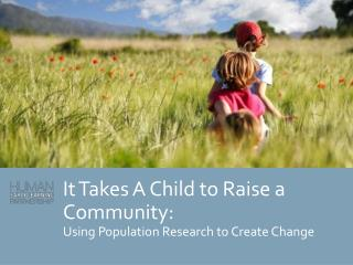It Takes A Child to Raise a Community: Using Population Research to Create Change