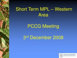 Short Term MPL – Western Area PCCG Meeting 3 rd December 2008