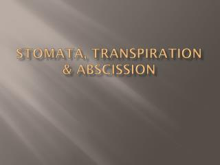 Stomata, Transpiration & Abscission