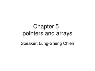 Chapter 5 	 pointers and arrays