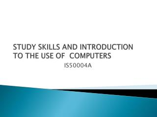 STUDY SKILLS AND INTRODUCTION TO THE USE OF  COMPUTERS