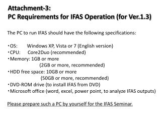 The PC to run IFAS should have the following specifications: