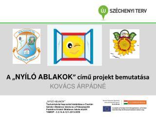 """A """" NYÍLÓ ABLAKOK """" című projekt bemutatása KOVÁCS ÁRPÁDNÉ"""