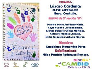 PRIMARIA: Lázaro Cárdena s CLAVE: 05PPR0068D Nava, Coahuila.
