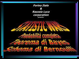 Forina Italo & Razzaia Luca corporation presents: