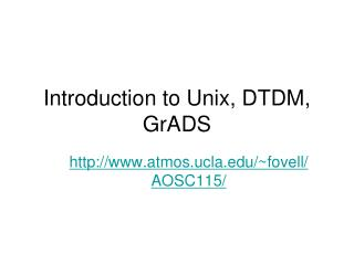 Introduction to Unix, DTDM, GrADS