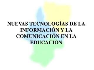 NUEVAS TECNOLOGÍAS DE LA INFORMACIÓN Y LA COMUNICACIÓN EN LA EDUCACIÓN
