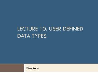 Lecture 10: User Defined Data Types