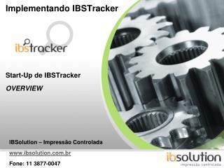 Implementando IBSTracker Start-Up de IBSTracker OVERVIEW